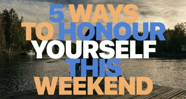 5 Ways to Honour Yourself