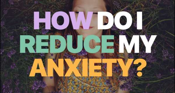 How to Reduce Your Anxiety